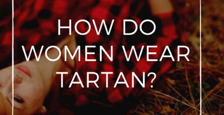 I have shared a complete method in order to tell you that how do women actually wear tartan.