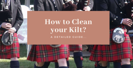 learn how to clean your kilt here. A complete guide to follow.