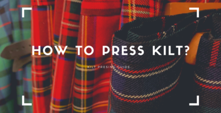 Learn how to press a kilt. Here is the complete kilt pressing guide for you.