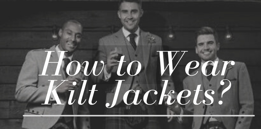 Learn how to wear a kilt jacket here.